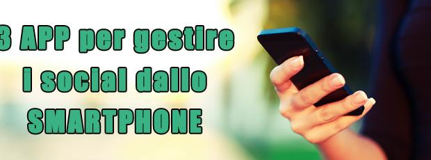 Il social in una mano: 3 Applicazioni per gestire i social dallo smartphone